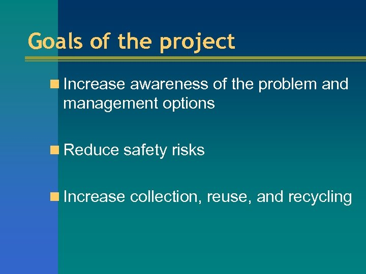Goals of the project n Increase awareness of the problem and management options n
