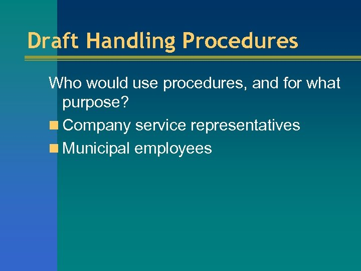 Draft Handling Procedures Who would use procedures, and for what purpose? n Company service