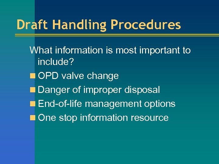 Draft Handling Procedures What information is most important to include? n OPD valve change