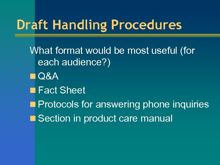 Draft Handling Procedures What format would be most useful (for each audience? ) n
