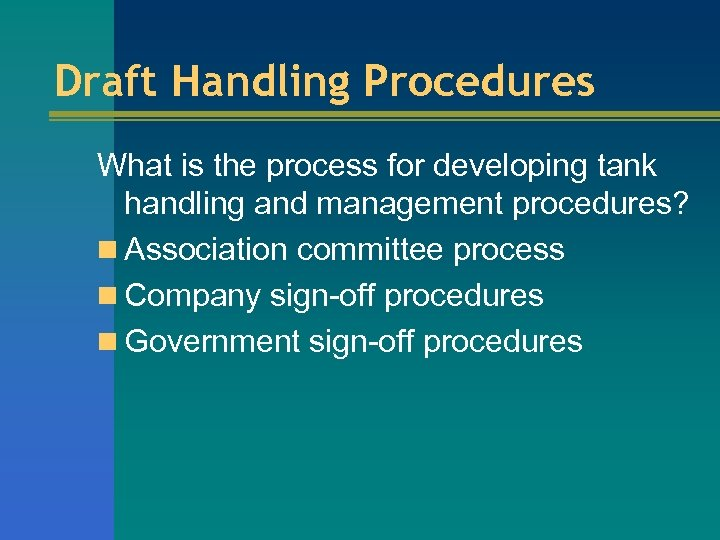 Draft Handling Procedures What is the process for developing tank handling and management procedures?