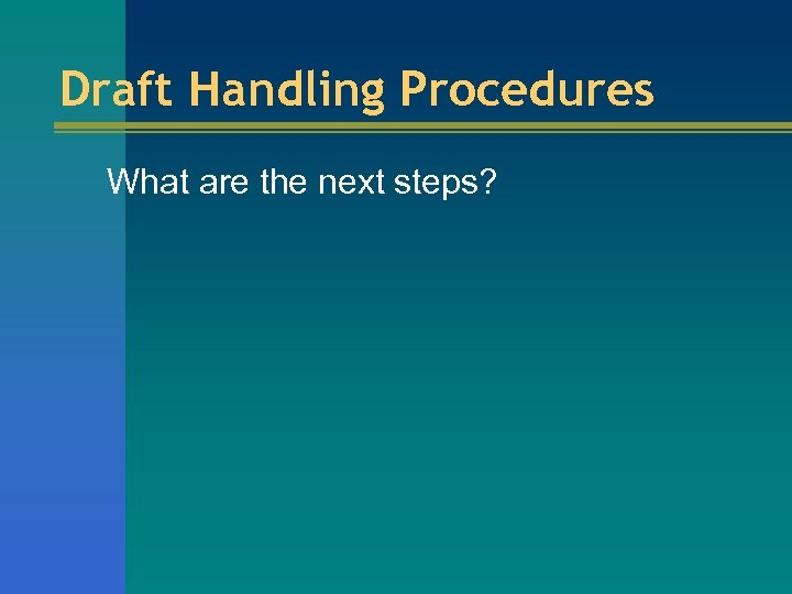 Draft Handling Procedures What are the next steps?