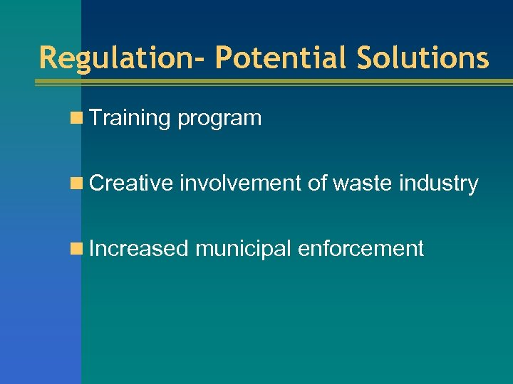 Regulation- Potential Solutions n Training program n Creative involvement of waste industry n Increased