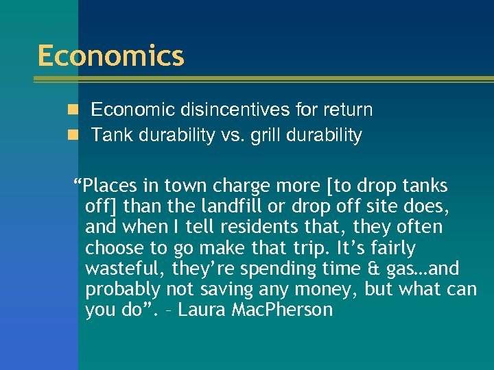 "Economics n Economic disincentives for return n Tank durability vs. grill durability ""Places in"