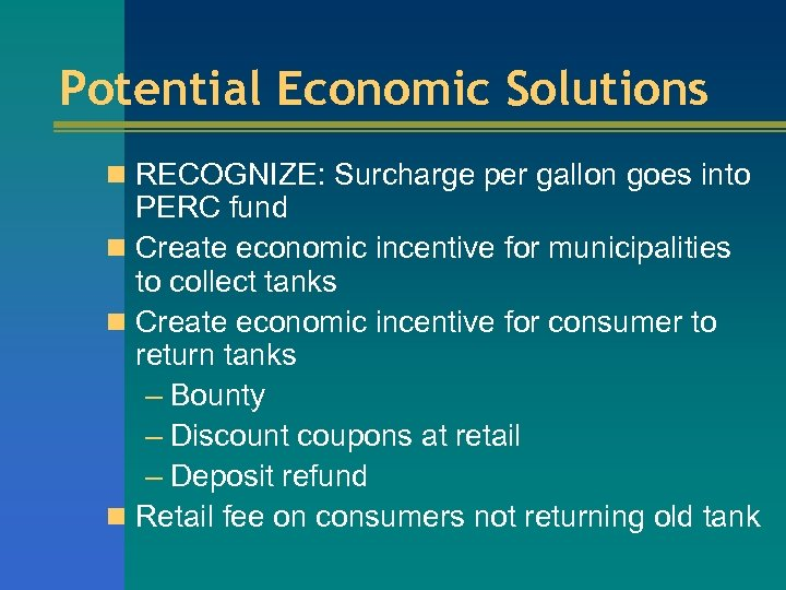 Potential Economic Solutions n RECOGNIZE: Surcharge per gallon goes into PERC fund n Create