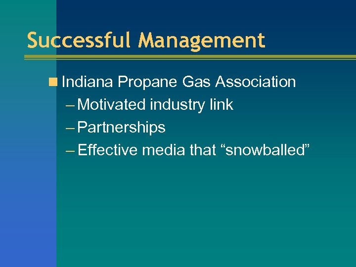 Successful Management n Indiana Propane Gas Association – Motivated industry link – Partnerships –