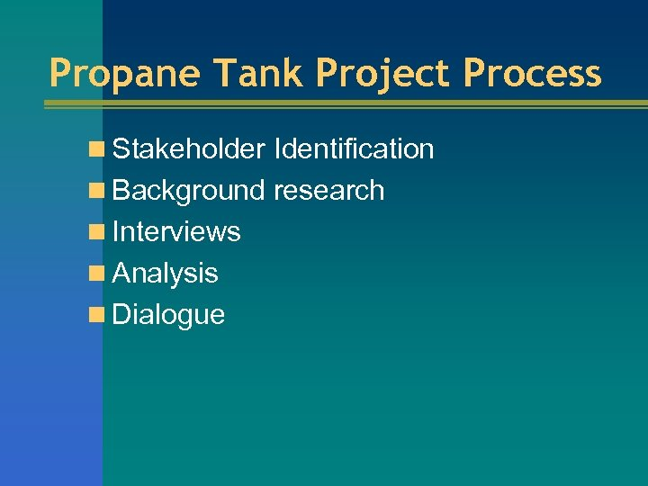 Propane Tank Project Process n Stakeholder Identification n Background research n Interviews n Analysis