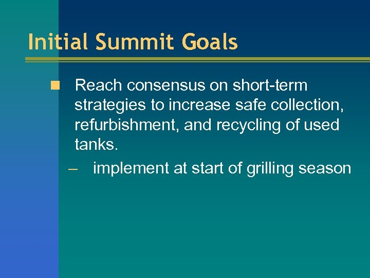 Initial Summit Goals n Reach consensus on short-term strategies to increase safe collection, refurbishment,