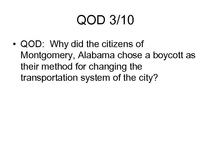QOD 3/10 • QOD: Why did the citizens of Montgomery, Alabama chose a boycott
