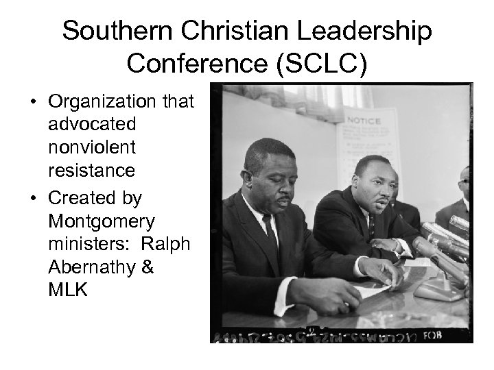 Southern Christian Leadership Conference (SCLC) • Organization that advocated nonviolent resistance • Created by