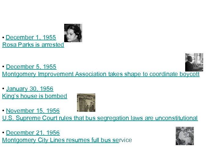 • December 1, 1955 Rosa Parks is arrested • December 5, 1955 Montgomery