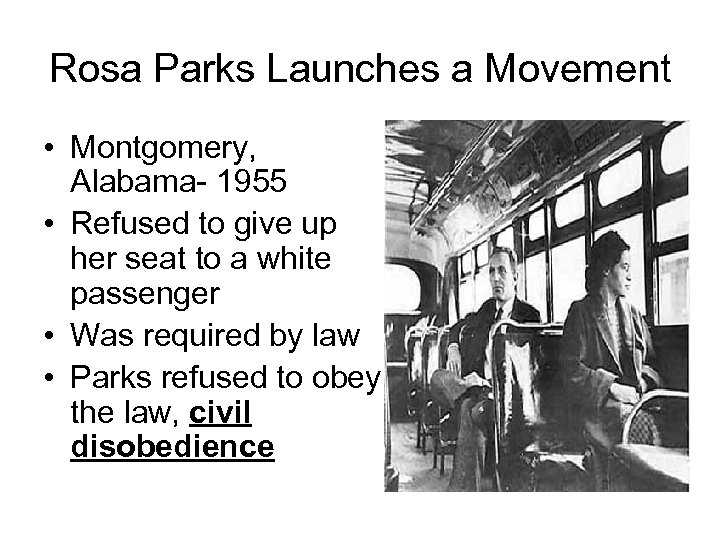 Rosa Parks Launches a Movement • Montgomery, Alabama- 1955 • Refused to give up