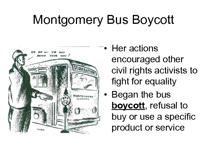 Montgomery Bus Boycott • Her actions encouraged other civil rights activists to fight for