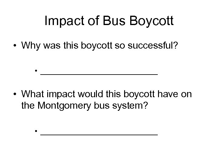 Impact of Bus Boycott • Why was this boycott so successful? • _______________ •