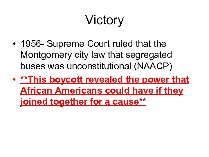 Victory • 1956 - Supreme Court ruled that the Montgomery city law that segregated