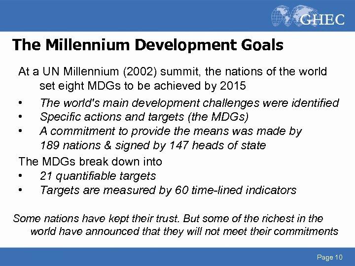 The Millennium Development Goals At a UN Millennium (2002) summit, the nations of the