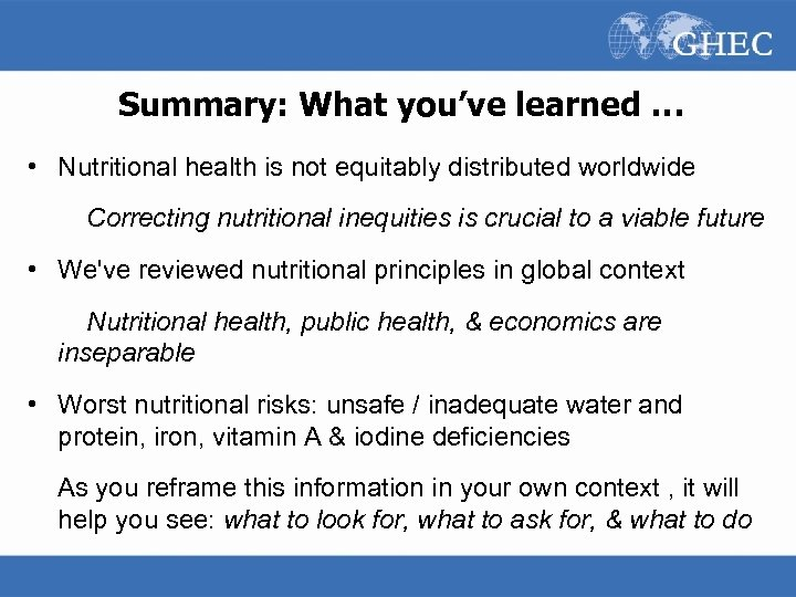 Summary: What you've learned … • Nutritional health is not equitably distributed worldwide Correcting