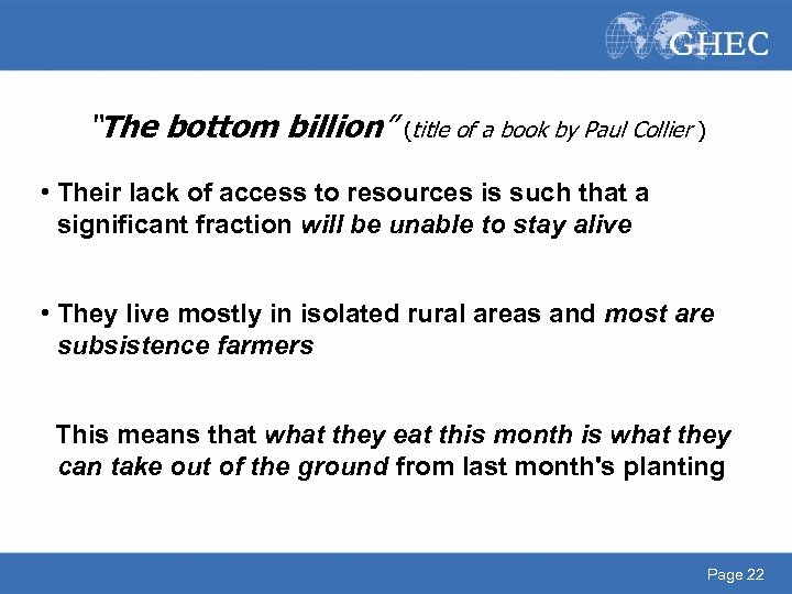 """""""The bottom billion"""" (title of a book by Paul Collier ) • Their lack"""