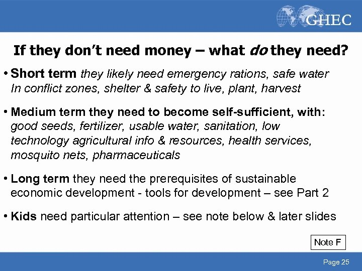 If they don't need money – what do they need? • Short term they
