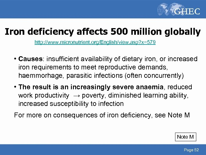 Iron deficiency affects 500 million globally http: //www. micronutrient. org/English/view. asp? x=579 • Causes: