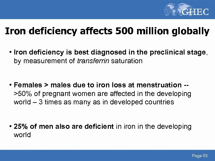 Iron deficiency affects 500 million globally • Iron deficiency is best diagnosed in the