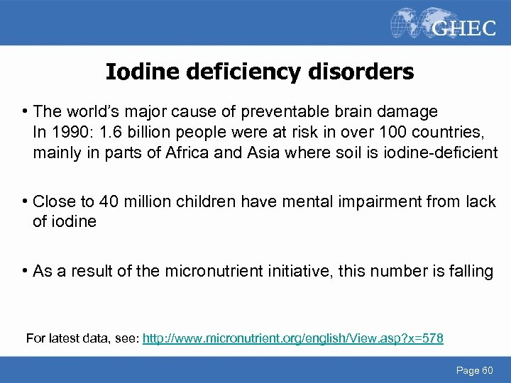 Iodine deficiency disorders • The world's major cause of preventable brain damage In 1990: