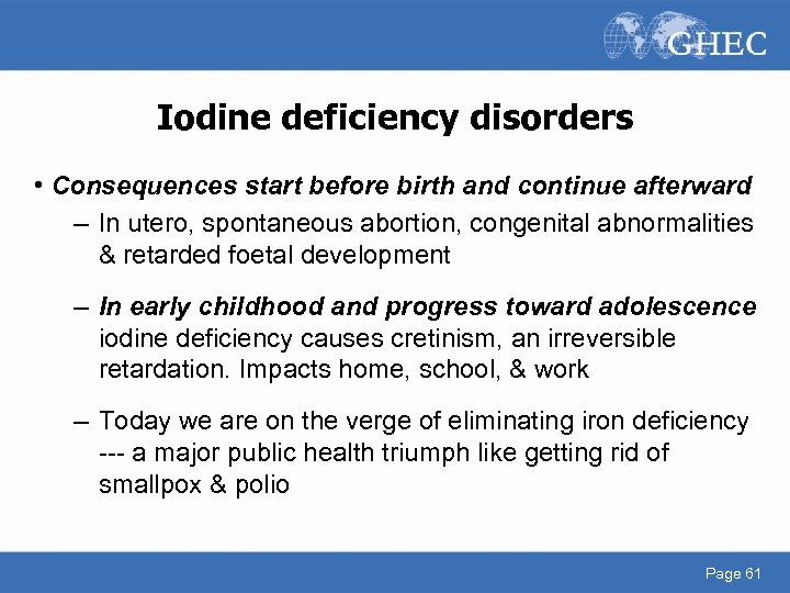 Iodine deficiency disorders • Consequences start before birth and continue afterward – In utero,