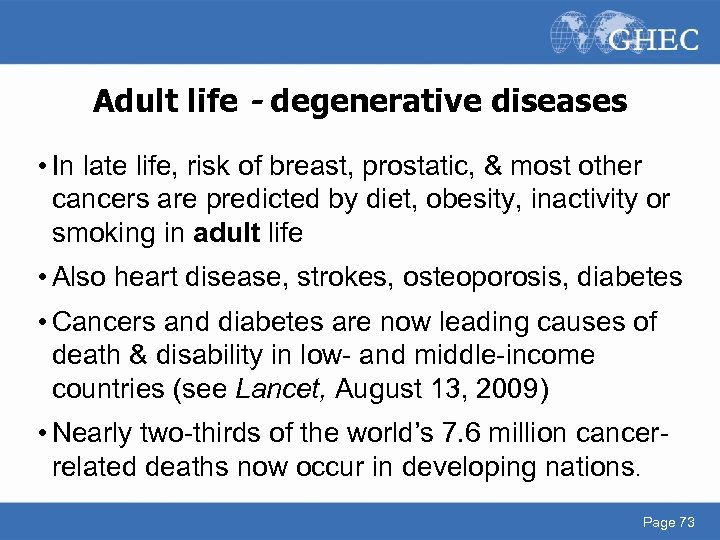 Adult life - degenerative diseases • In late life, risk of breast, prostatic, &
