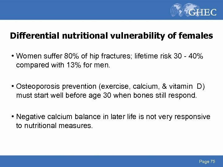 Differential nutritional vulnerability of females • Women suffer 80% of hip fractures; lifetime risk