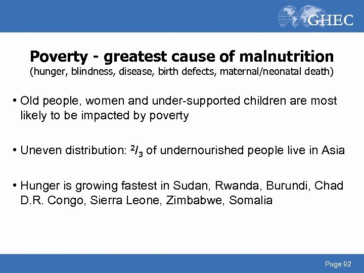 Poverty - greatest cause of malnutrition (hunger, blindness, disease, birth defects, maternal/neonatal death) •