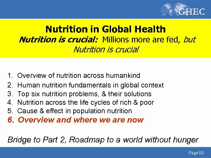 Nutrition in Global Health Nutrition is crucial: Millions more are fed, but Nutrition is