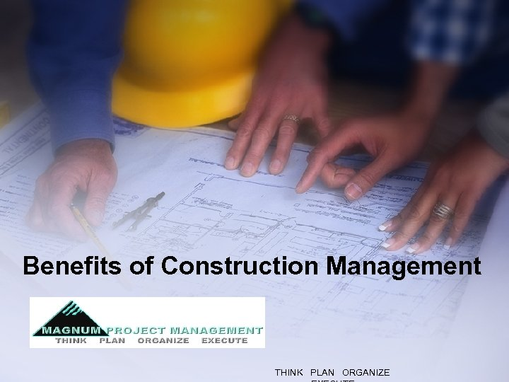 Benefits of Construction Management THINK PLAN ORGANIZE