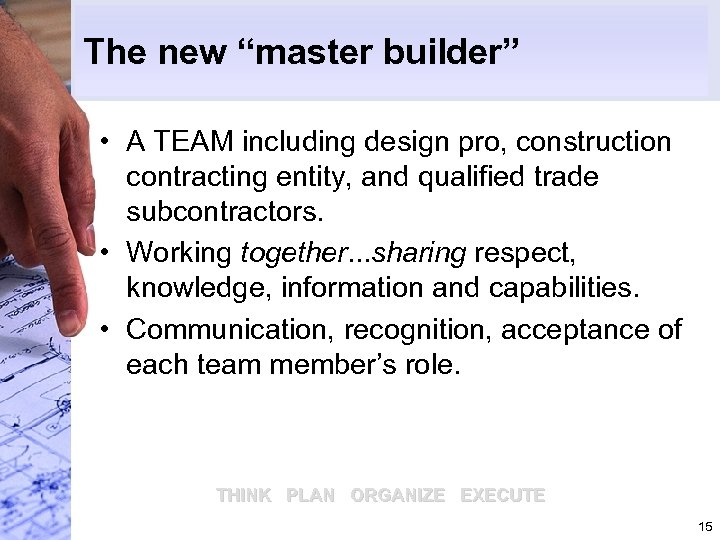 "The new ""master builder"" • A TEAM including design pro, construction contracting entity, and"