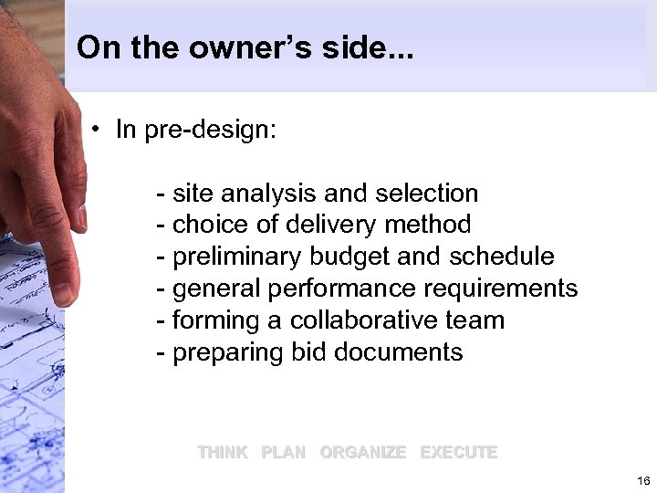 On the owner's side. . . • In pre-design: - site analysis and selection