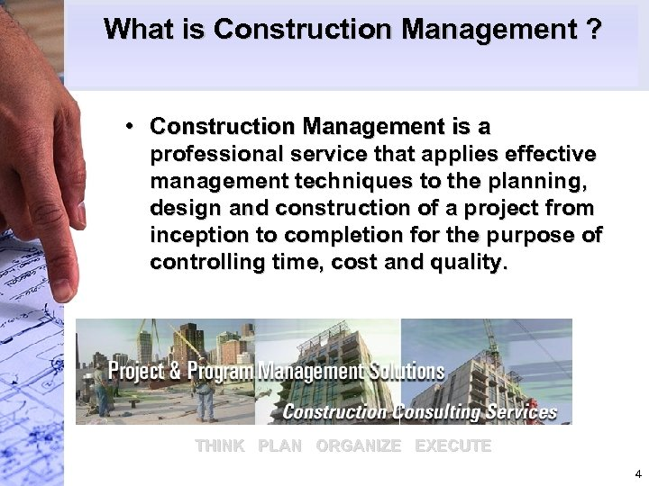 What is Construction Management ? • Construction Management is a professional service that applies