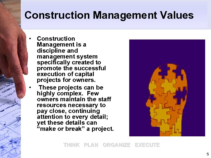 Construction Management Values • Construction Management is a discipline and management system specifically created