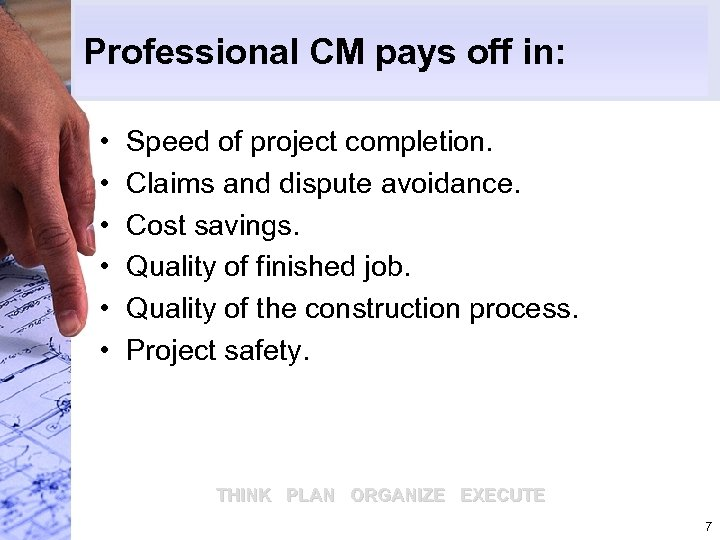 Professional CM pays off in: • • • Speed of project completion. Claims and