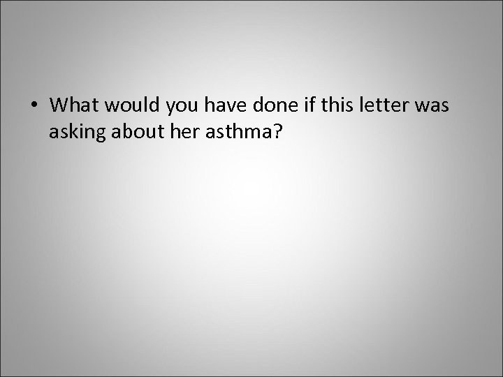 • What would you have done if this letter was asking about her