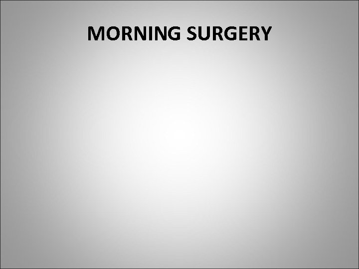 MORNING SURGERY