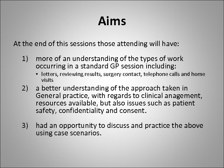 Aims At the end of this sessions those attending will have: 1) more of