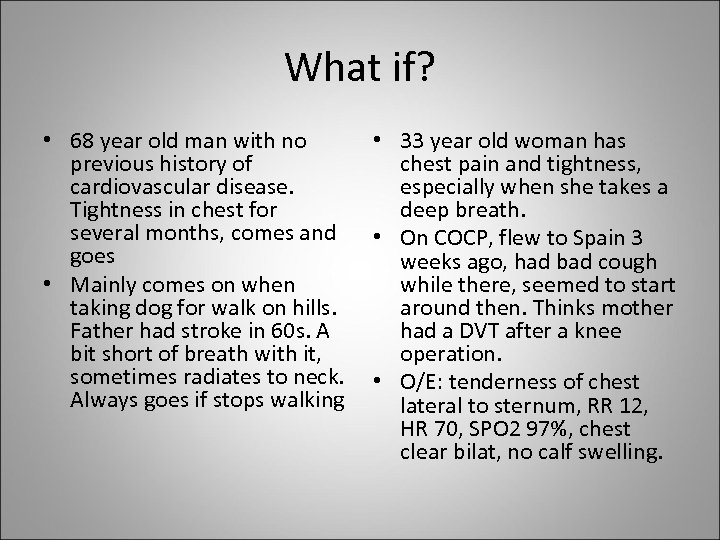 What if? • 68 year old man with no • 33 year old woman