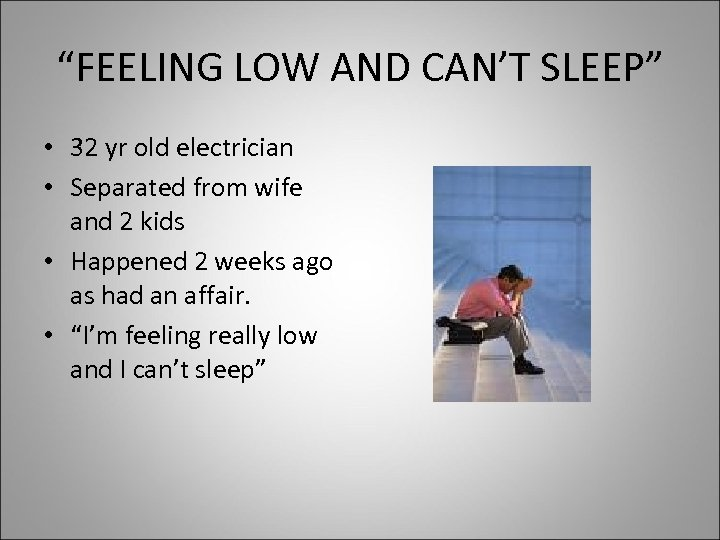 """""""FEELING LOW AND CAN'T SLEEP"""" • 32 yr old electrician • Separated from wife"""