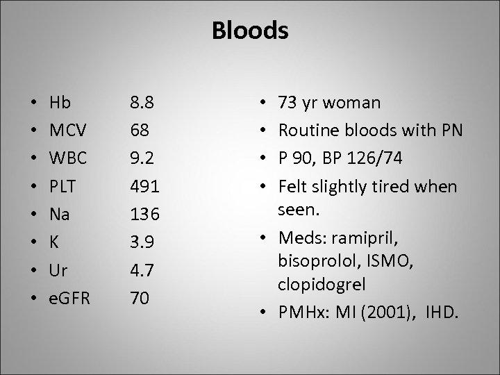 Bloods • • Hb MCV WBC PLT Na K Ur e. GFR 8. 8