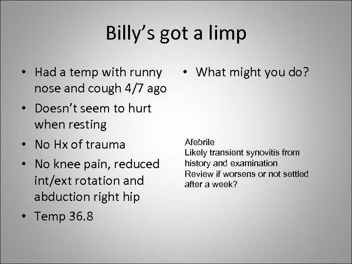 Billy's got a limp • Had a temp with runny nose and cough 4/7