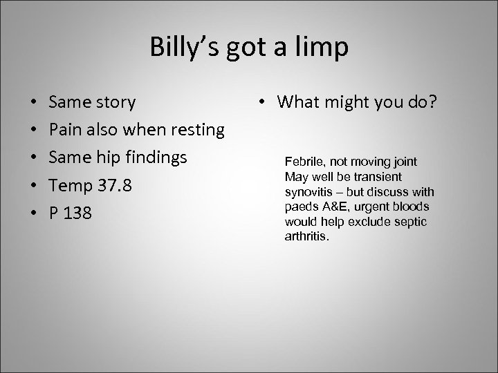 Billy's got a limp • • • Same story Pain also when resting Same