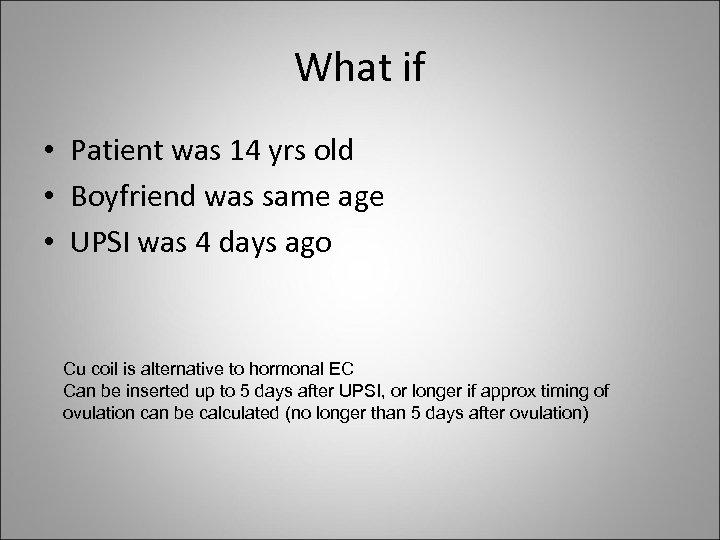 What if • Patient was 14 yrs old • Boyfriend was same age •