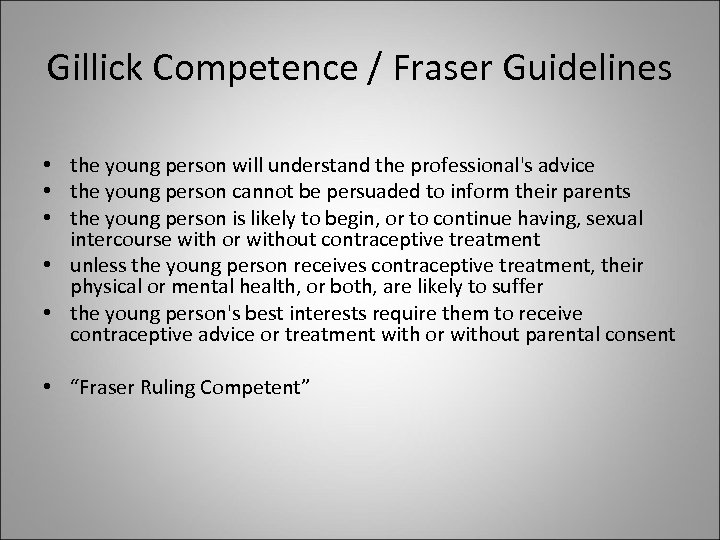 Gillick Competence / Fraser Guidelines • the young person will understand the professional's advice