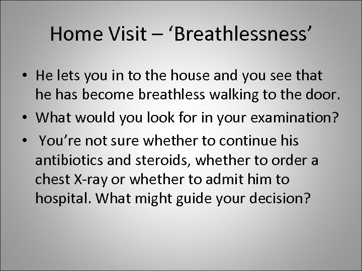 Home Visit – 'Breathlessness' • He lets you in to the house and you