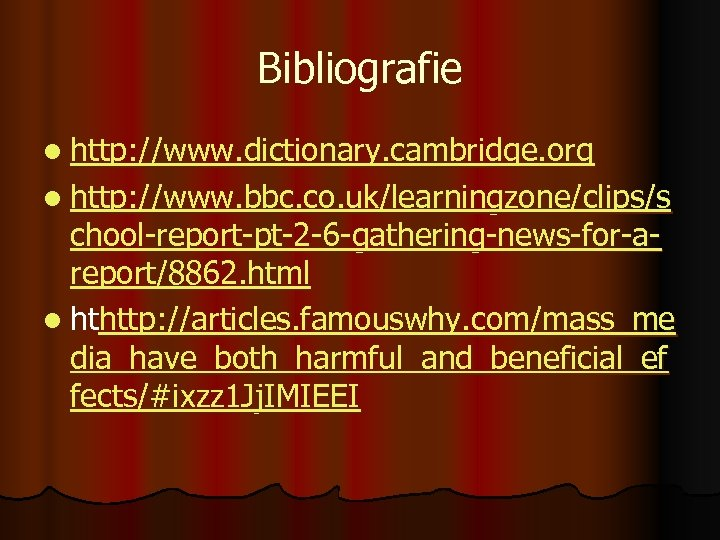 Bibliografie l http: //www. dictionary. cambridge. org l http: //www. bbc. co. uk/learningzone/clips/s chool-report-pt-2