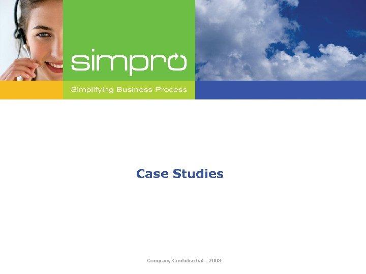 Case Studies Company Confidential - 2008